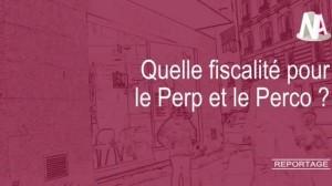 Reportage : Quelle fiscalité pour les Perp et Perco ?